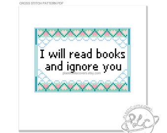 I Will Read Books and Ignore You - Cross Stitch Pattern. Digital Download PDF.