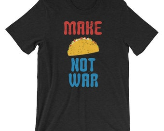 Make Tacos Not War, Resist Shirt, Funny Taco Shirt, Anti Trump Shirt, Not My President, Taco T-Shirt, Cinco De Mayo Shirt, Taco Shirt, Mexic