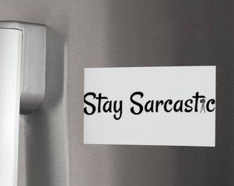 Stay Sarcastic Magnet