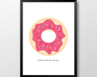 Donut Ever Let Me Go Print