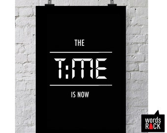 The time is now print- 8x10 Typographic digital download - Motivational wall art / home decor print.