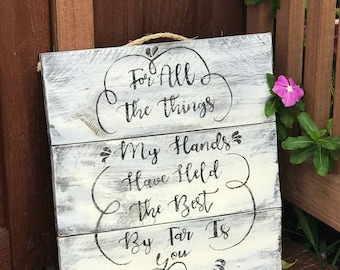 For All the Things My Hands Have Held- Wedding gift, baby, love, pallet wood sign, farmhouse distressed decor