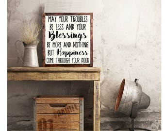 May your troubles be less and your  blessings be more wood sign home decor rustic distressed Housewarming gift, Wedding Gift Quote #188