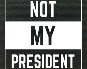 Not My President, Not My President Patches, Anti-Trump Patch, Activist Patch, USA, Patches for Democrats, Social Justice, Resist Trump,