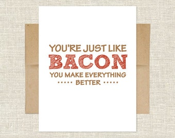 You're Just Like Bacon, You Make Everything Better Card