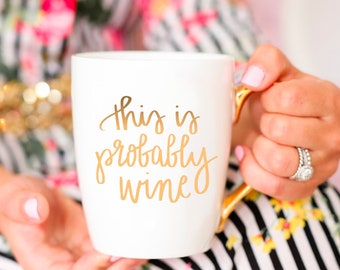 This is Probably Wine Microwave and Dishwasher Safe Gold Coffee Mug | Best Friend Gift for Her Coffee Cup Gift For Women Wine Lover