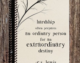 CS Lewis Quote - CS Lewis Hardship Quote  - Hardships Prepare for an Extraordinary Destiny -CS Lewis Notebook -Motivational - Inspirational