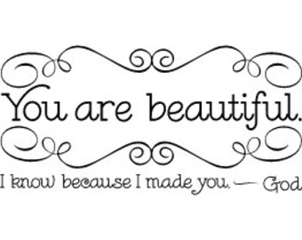 You are beautiful.  I know because I made you.  -  God   - Vinyl Wall Decal