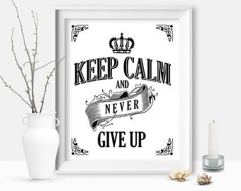 Keep Calm and Never Give Up, Sign, Home Decor, Gift For Husband, Survivor, Motivation Sign, Birthday Gift, Keep Calm, Printable DIGITAL FILE