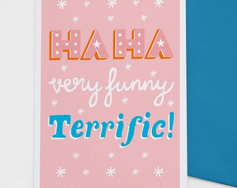 Ha Ha Very Funny Terrific! - greetings card