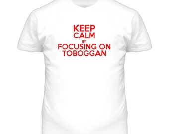 Keep Calm By Focusing On Toboggan T Shirt