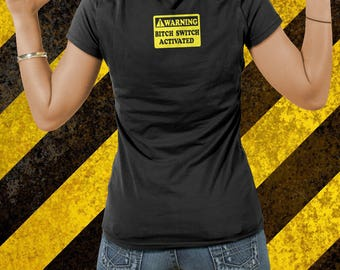 Bitch Switch Activated, Funny Tshirt for that special lady in that special day, Warning Tee, Cool and Epic Wear by BrutalVisual