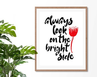 Always look on the bright side   Quote   Wall Art   Home Decor   2 Different Designs   Prints