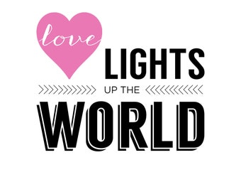 INSTANT DOWNLOAD Love Art Print // Typographical Artwork // Love Lights Up the World // Quote Print