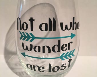 Not all who wander are lost, not all who wander are lost wine glass, wander wine glass,
