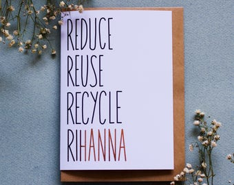 Reduce, Reuse, Recycle, Rihanna - Broad City A6 Greeting Card