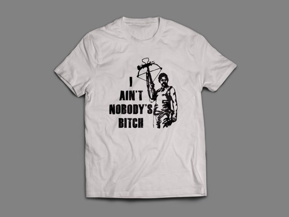 """The Walking Dead """"I Ain't Nobody's Bitch"""" Daryl Dixon Shirt S-4XL and Long Sleeve Available TWD"""