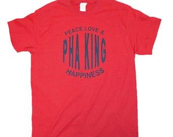 Peace Love & Pha King Happiness T Shirt