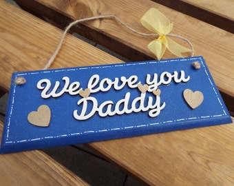 WE LOVE YOU Daddy - hanging wall plaque. Ideal Father's Day gift