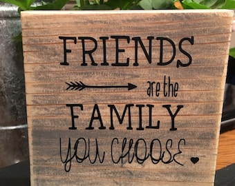 Friends are the family you chooses sign