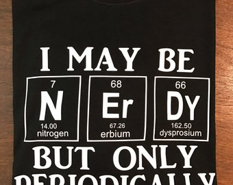 Nerd Shirt, I Maybe Nerdy But Only Periodically, Proud to be Nerd, #nerd