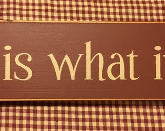 It Is What It Is Shelf Sitter Farmhouse Style Primitive Wood Sign