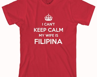 I Can't Keep Calm My Wife Is Filipina Shirt - ID: 887
