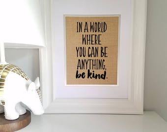 In A World Where You Can Be Anything, Be Kind /  Teacher Gift / Classroom Sign Decor / Burlap Decor Print