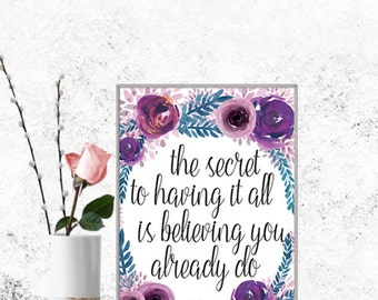 The Secret To Having It All Is Believing You Already Do, Printable Art, Motivational Art, Inspirational Printable Quote Art Digital Art,