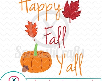 Happy Fall Y'all - Fall Graphic - Digital download - svg - eps - png - dxf - Cricut - Cameo - Files for cutting machines