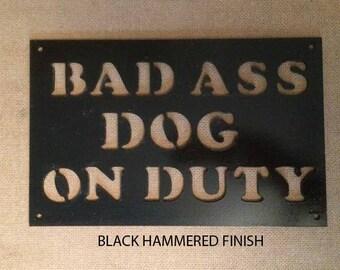 Bad Ass Dog on Duty Metal / Beware of Dog / Dog metal sign