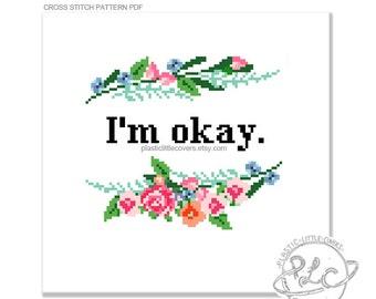 I'm Okay. Modern floral Cross Stitch Pattern. Digital Download PDF.