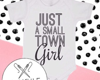 Just A Small Town Girl Onesie or Shirt