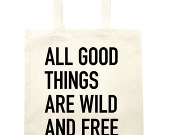 All good things are wild and free Tote Bag - natural
