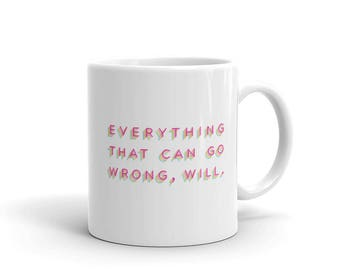 Everything That Can Go Wrong, Will Mug