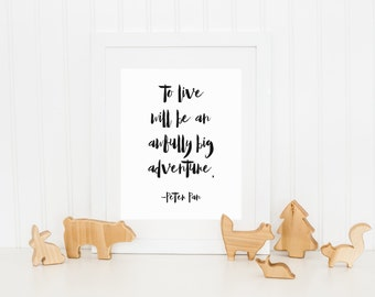 DIGITAL Peter Pan Quote Print, To Live Will be an Awfully Big Adventure Nursery, Black and White Nursery Wall Decor, Monochrome Sign