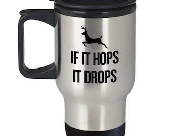 If It Hops It Drops - Hunting Travel Mug - Gift Idea For Hunter