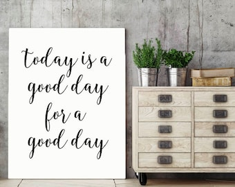 Today Is A Good Day For A Good Day, Inspirational Quote, Black And White Printable, Wall Art, Modern Home Decor, Inspirational Poster