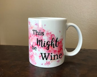 This Might Be Wine Coffee Mug Gift under 20 For Her Mug