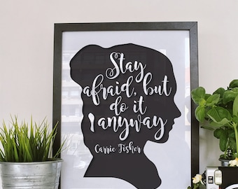 Stay Afraid, But Do It Anyway - Carrie Fisher Quote - Digital Download - High Resolution - Printable Wall Art