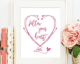 Follow Your Heart - 8x10 Inspirational Print, Motivational Quote, Inspirational Quote, Printable Art