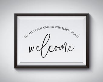 To all who come to this happy place Welcom Home Decor Printable, DIY, Print At Home, 8x10