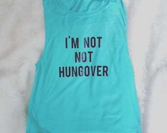 I'm Not Not Hungover - Muscle Tank