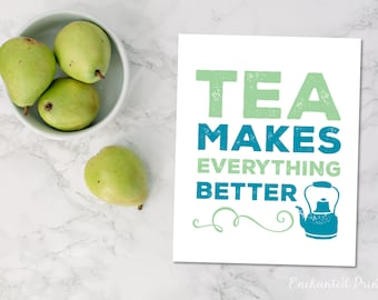 Tea Makes Everything Better - Tea Lovers Art Printable - Kitchen Art Decor- Tea Lover Gift - Instant download