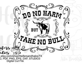 Do no Harm but take no Bull! digital file, printable, sublimation, svg, pdf, png, eps, dxf, cricut, silhouette, punchy, ranchy