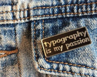 typography is my passion enamel pin | pins | lapel pins