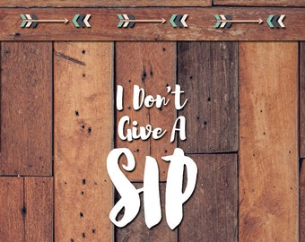 I Don't Give a Sip Decal | Yeti Decal | Yeti Sticker | Tumbler Decal | Car Decal | Vinyl Decal