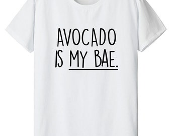 Avocado Is My Bae TShirt - 1235