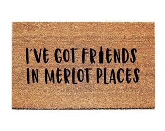I've Got Friends in Merlot Places Doormat - Funny Door Mat - Funny Doormat - Booze Doormat - Welcome Mat -  Funny Doormat - Wine Doormat
