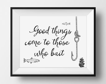 Fishing Gift, Father's day gift, Good Things Come To Those Who Bait, Fishing Decor, Printable Fishing Art, Gift for Fisherman, Man Cave